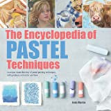 Encyclopedia of Pastel Techniques, The: A Unique Visual Directory of Pastel Painting Techniques, With Guidance On How To…