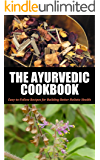 Ayurvedic: Cookbook For Beginners: Easy-to-Follow Recipes for Building Better Holistic Health (Ayurvedic cookbook, Ayurvedic home remedies, Ayurveda, Ayurvedic ... self healing, Ayurvedic 1) (English Edition)