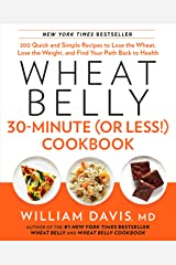 Wheat Belly 30-Minute (or Less!) Cookbook: 200 Quick and Simple Recipes to Lose the Wheat, Lose the Weight, and Find Your Path Back to Health (English Edition) eBook Kindle