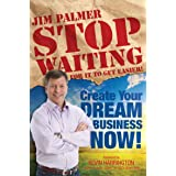 Stop Waiting For it to Get Easier: Create Your Dream Business Now