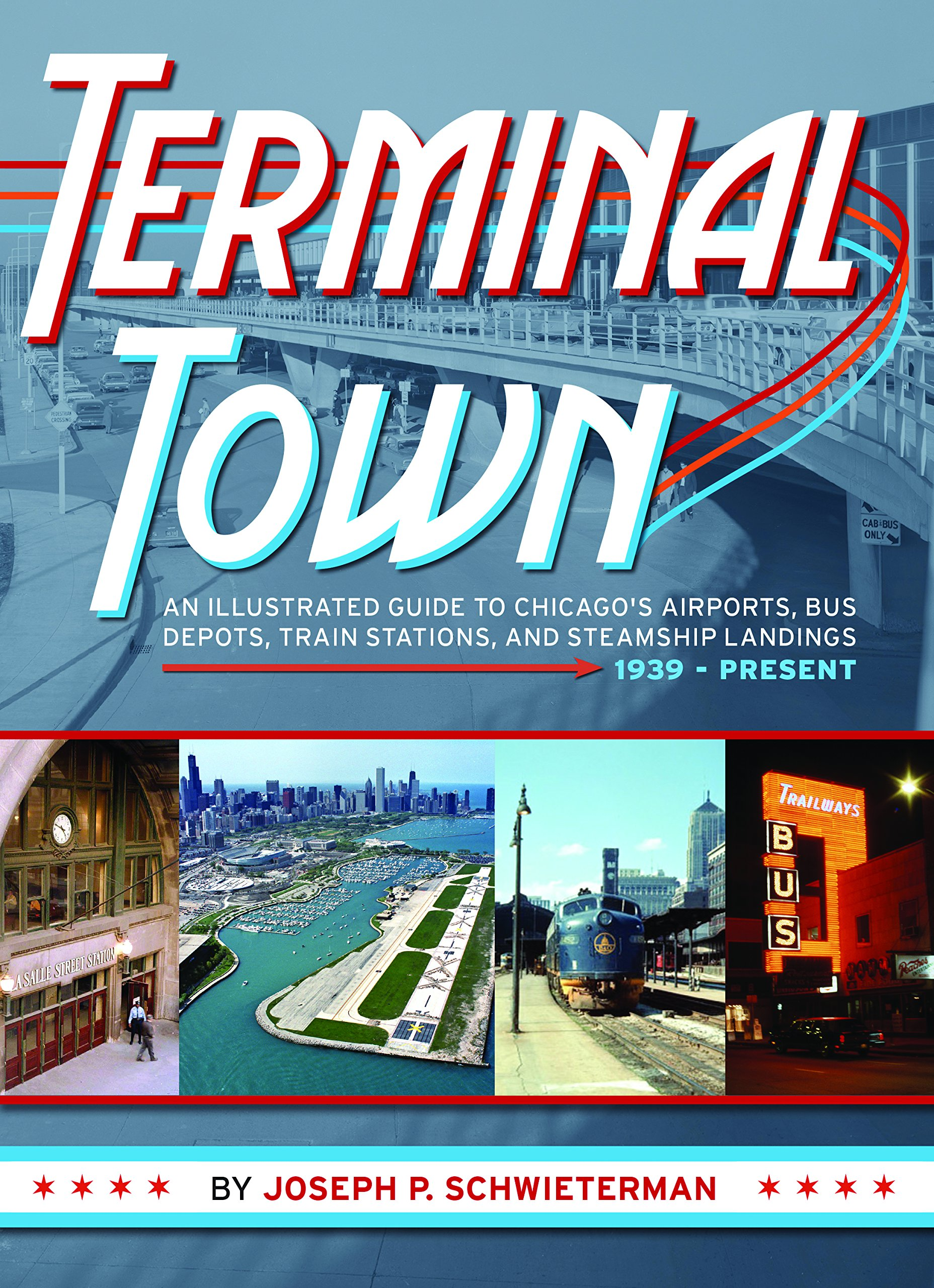 Terminal Town: An Illustrated Guide to Chicago's Airports, Bus Depots, Train Stations, and Steamship Landings, 1939 - Present pdf epub