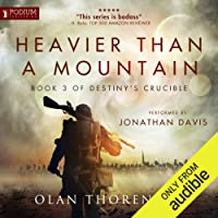 Heavier Than a Mountain: Destiny's Crucible, Book 3