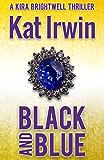 Black and Blue (A Kira Brightwell Thriller Novel, Book 2)