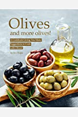Olives and More Olives!: A Cookbook Giving You Many Suggestions to Cook with Olives! Kindle Edition