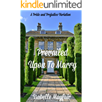 Prevailed Upon To Marry: A Pride and Prejudice Variation