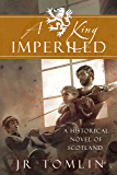 A King Imperiled: A Historical Novel of Scotland (The Stewart Chronicle Book 3)
