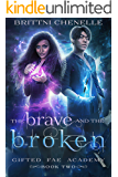 The Brave & The Broken: A Paranormal Bully Romance (Gifted Fae Academy Book 2)