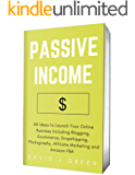 Passive Income 2019: 40 Ideas to Launch Your Online Business Including Blogging, Ecommerce, Dropshipping, Photography, Affiliate Marketing and Amazon FBA