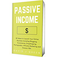 Passive Income 2020: 40 Ideas to Launch Your Online Business Including Blogging, Ecommerce, Dropshipping, Photography, Affiliate Marketing and Amazon FBA
