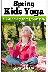Spring Kids Yoga: A Kids Yoga Stories Lesson Plan Kindle Edition