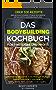 BODYBUILDING KOCHBUCH - 101 neue Rezepte, FITNESS KOCHBUCH: 101 Rezepte für Muskelaufbau und Fettverbrennung, Fitness Kochbuch, Low Carb Rezepte, Smoothie Rezepte, Snacks, Desserts und Hauptspeisen,