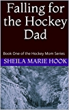 Falling for the Hockey Dad (The Hockey Mom Series Book 1)