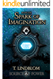 Spark of Imagination: First book in the Source of Power trilogy
