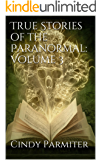 True Stories of the Paranormal:  Volume 3