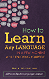 How to Learn Any Language in a Few Months While Enjoying Yourself: 45 Proven Tips for Language Learners (English Edition)