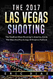 The 2017 Las Vegas Shooting: The Deadliest Mass Shooting In America, Inside The Mind And Psychology Of Stephen Paddock