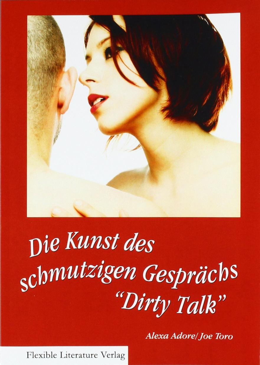 Dirty Talk. Die Kunst des schmutzigen Gesprächs