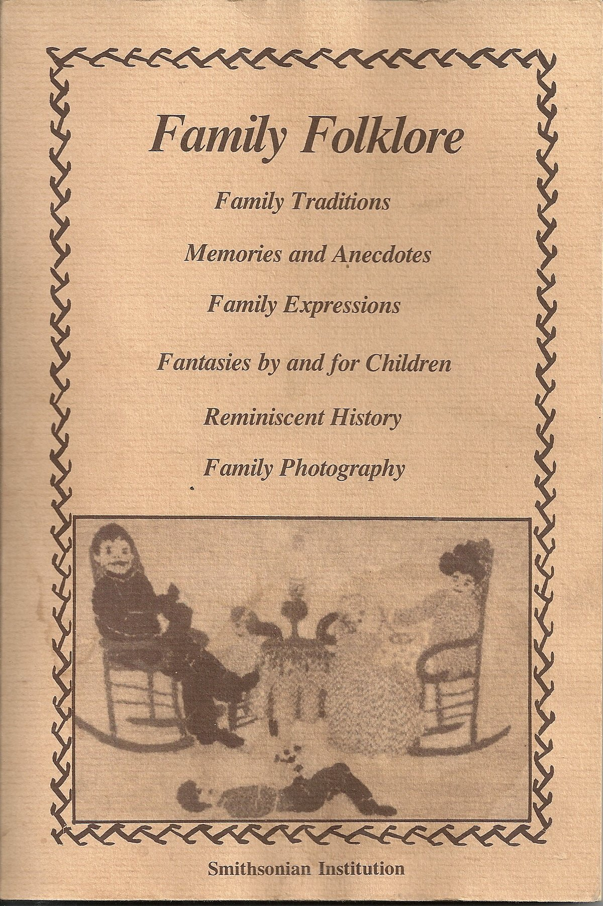 Family Folklore : Family Traditions Memories and Anecdontes Family Expressions Fantasies By and for Children Reminiscent History Family Photography
