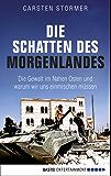 Die Schatten des Morgenlandes: Die Gewalt im Nahen Osten und was sie mit uns macht