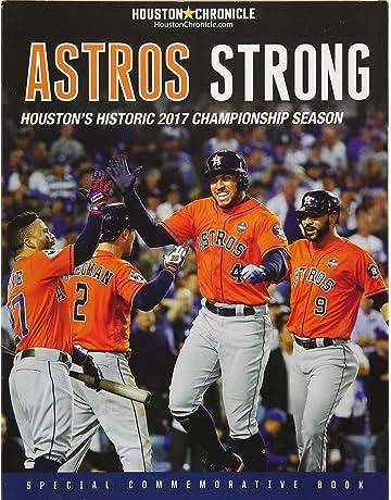 Astros Strong: Houstons Historic 2017 Championship Season
