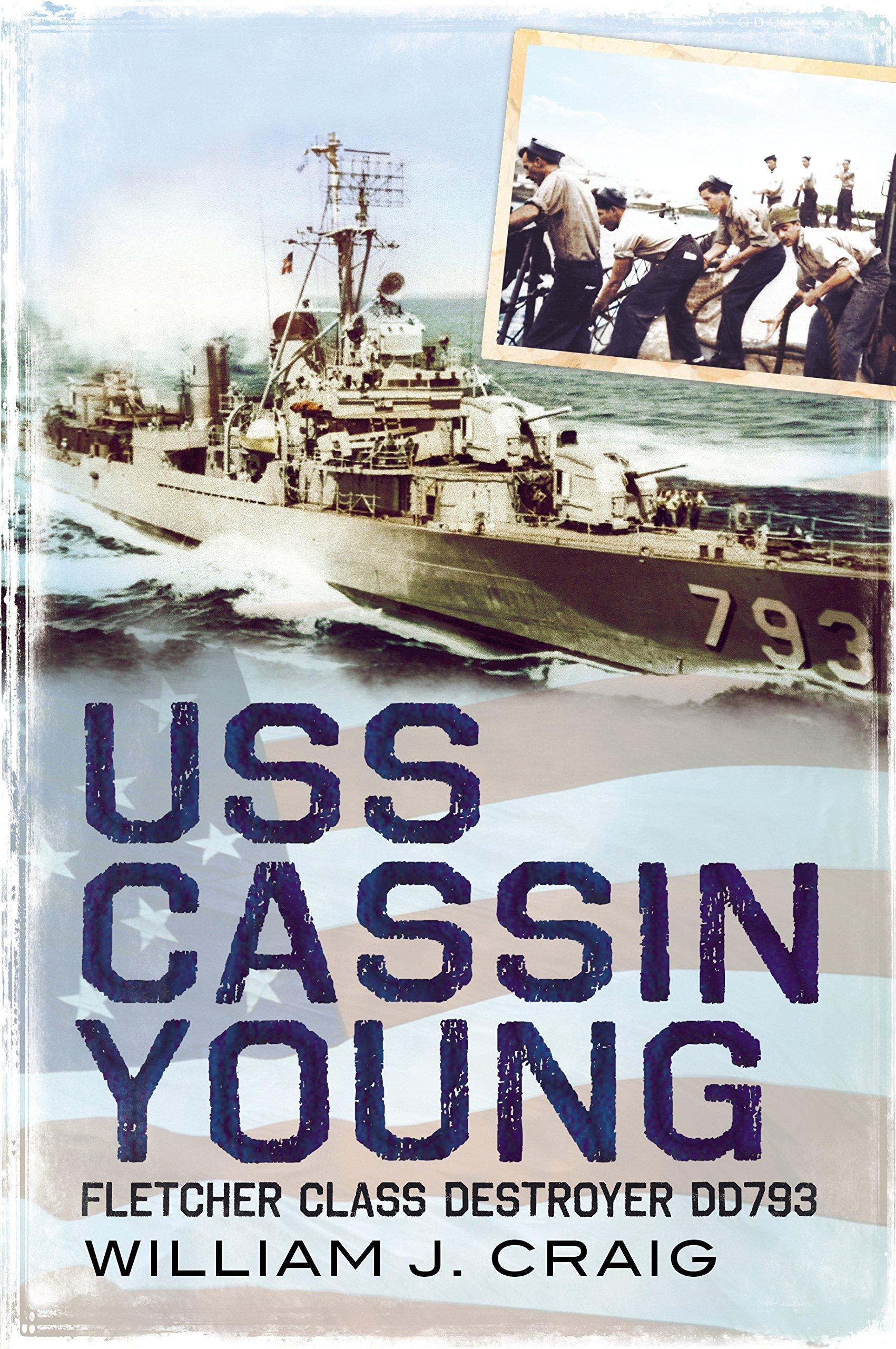 USS Cassin Young: Fletcher Class Destroyer DD 793: William J