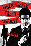 When Death Frees the Devil (Death and the Devil Book 3)