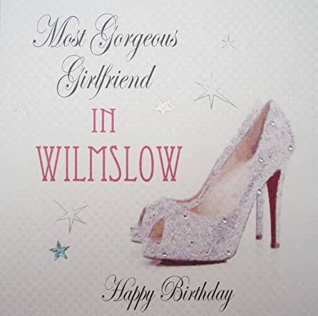 WHITE COTTON CARDS Most Gorgeous Girlfriend In WILMSLOW Happy Handmade Town Birthday Card Sparkling Shoes White Amazoncouk Kitchen Home