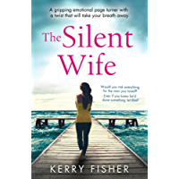 The Silent Wife: A gripping emotional page turner with a twist that will take your breath away (English Edition)