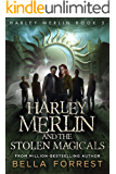Harley Merlin 3: Harley Merlin and the Stolen Magicals