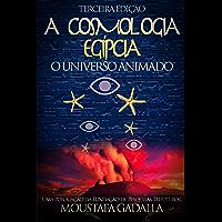 A Cosmologia Egípcia : O Universo Animado, Terceira Edição