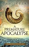 A Premature Apocalypse: A Novel (The Dry Bones Society Book 3)