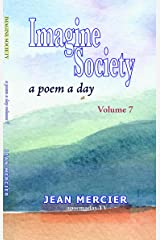 IMAGINE SOCIETY: A POEM A DAY - Volume 7 (Jean Mercier's A Poem A Day) Kindle Edition