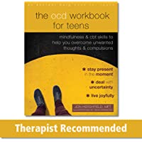 The OCD Workbook for Teens: Mindfulness and CBT Skills to Help You Overcome Unwanted Thoughts and Compulsions
