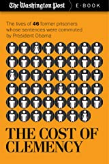 The Cost of Clemency: The lives of 46 former prisoners whose sentences were commuted by President Obama (Kindle Single) Kindle Edition