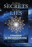No More Secrets, No More Lies: A Handbook to Starseed Awakening (No More Secrets, No More Lies)