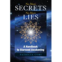 No More Secrets, No More Lies: A Handbook to Starseed Awakening (No More Secrets, No More Lies)