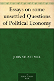 Essays on some unsettled Questions of Political Economy (English Edition)