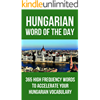Hungarian Word of the Day: 365 High Frequency Words to Accelerate Your Hungarian Vocabulary (English Edition)