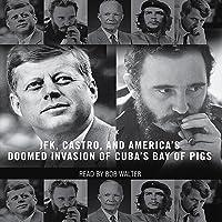 The Brilliant Disaster: JFK, Castro, and America's Doomed Invasion of Cuba