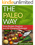 The Paleo Way: GREAT RECIPES, ROUTINES, AND LIFE CHANGING CHALLENGES