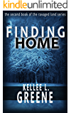 Finding Home - A Post-Apocalyptic Novel (The Ravaged Land Series Book 2)