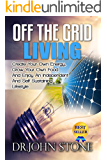 Off The Grid Living: Create Your Own Energy, Grow Your Own Food And Enjoy An Independent And Self-Sustaining Lifestyle (Shtf Survival, Cooking,  Energy Independence)