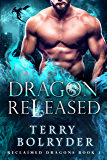 Dragon Released (Reclaimed Dragons Book 1)