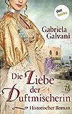 Die Liebe der Duftmischerin: Historischer Roman