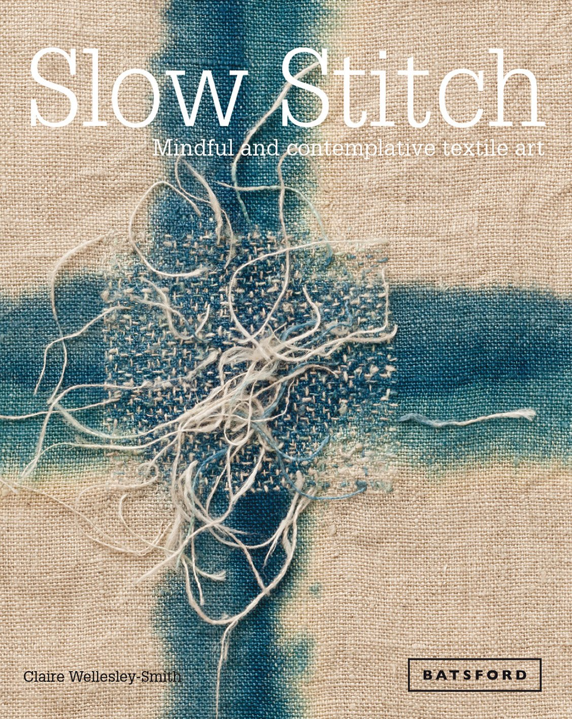 Slow Stitch: Mindful and Contemplative Textile Art: Amazon.co.uk ...