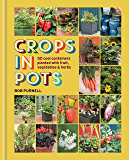 Crops in Pots: 50 cool containers planted with fruit, vegetables and herbs (English Edition)