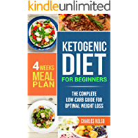 Ketogenic Diet for Beginners: The Complete Low-Carb Guide for Optimal Weight Loss. 4-Weeks Keto Meal Plan. (English Edition)