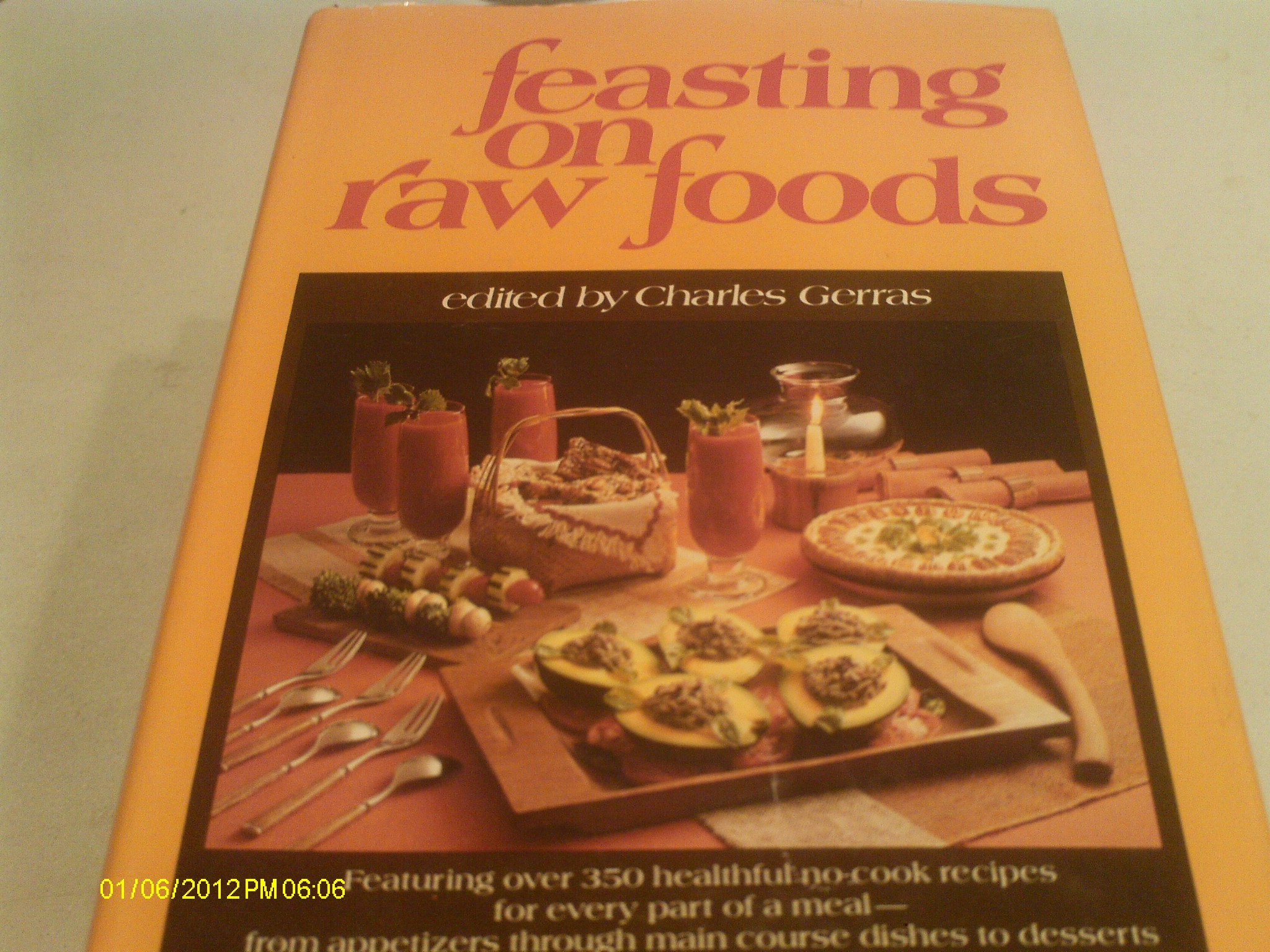 Feasting on Raw Foods: Featuring Over 350 Healthful No-Cook Recipes for Every Part of a Meal