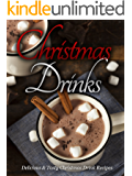 Christmas Recipes: Christmas Drinks: Delicious & Tasty Christmas Drink Everyone Will Love!