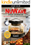 Nuwave Oven Cookbook: Easy & Healthy Nuwave Oven Recipes For The Everyday Home - Delicious Triple-Tested, Family-Approved Nuwave Oven Recipes (Clean Eating Book 1)
